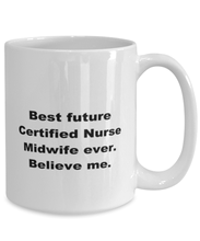 Load image into Gallery viewer, Best future Certificated Nurse Midwife ever, white coffee mug for women or men