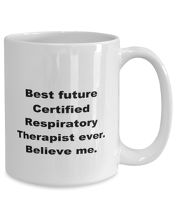 Best future Certificated Respiratory Therapist ever, white coffee mug for women or men
