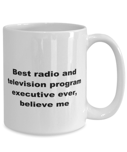 Best radio and television program executive ever, white coffee mug for women or men
