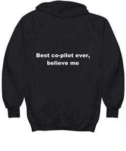 Best co-pilot ever, believe me. Unsex Tee Black All sizes for men and women. Hoodie Black All sizes, men or wormen pullover printed both sides.