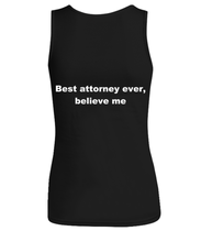 Load image into Gallery viewer, Best attorney ever, believe me Woman's tank top Black All sizes.