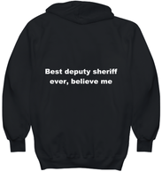 Load image into Gallery viewer, Best deputy sheriff ever, believe me. Unsex Tee Black All sizes for men and women. Hoodie Black All sizes, men or wormen pullover printed both sides.