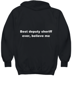 Best deputy sheriff ever, believe me. Unsex Tee Black All sizes for men and women. Hoodie Black All sizes, men or wormen pullover printed both sides.