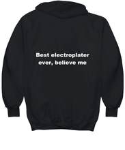 Load image into Gallery viewer, Best electroplater ever, believe me. Unsex Tee Black All sizes for men and women. Hoodie Black All sizes, men or wormen pullover printed both sides.