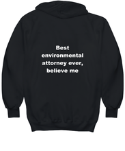 Load image into Gallery viewer, Best environmental attorney ever, believe me. Unsex Tee Black All sizes for men and women. Hoodie Black All sizes, men or wormen pullover printed both sides.