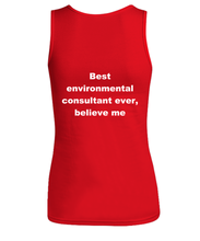 Load image into Gallery viewer, Best environmental consultant ever, believe me Woman's tank top Red All sizes.