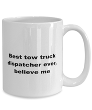 Load image into Gallery viewer, Best tow truck dispatcher ever, white coffee mug for women or men