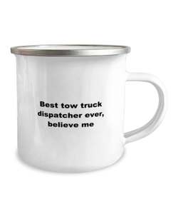 Best tow truck dispatcher Ever Camper Mug, White 12 oz For men or women