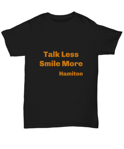 Hamilton play Talk less, smile more unisex T-shirt, black, all sizes, limited edition.