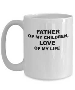 Father of my children, love of my life coffee mug, white, 11oz or 15oz