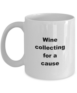 Wine collecting funny white coffee mug women men 11oz or 15oz