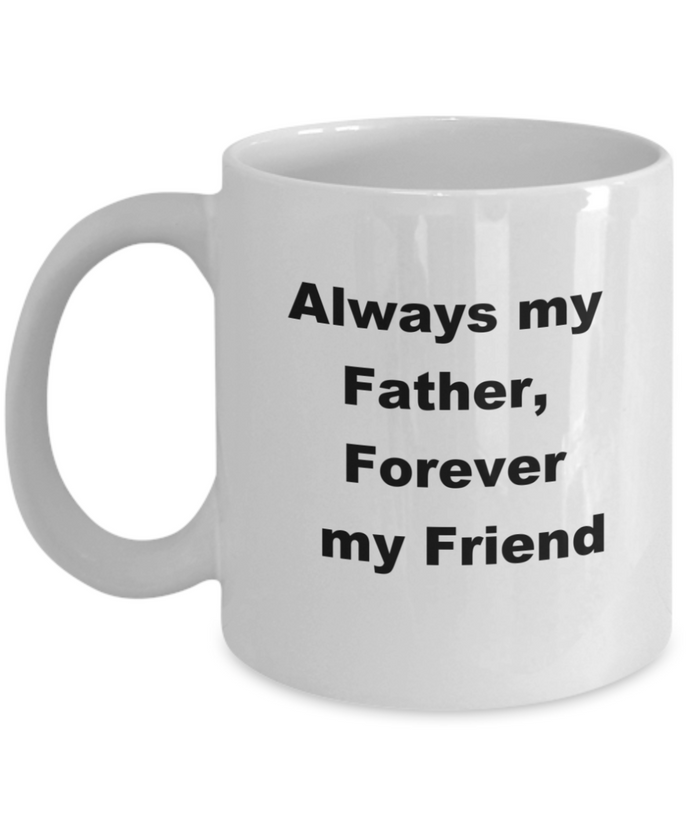 Always my Father, aways my friend white mug, ceramic, 11oz or 15oz.