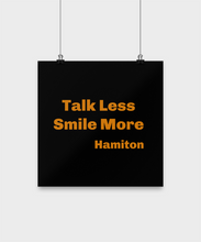 "Load image into Gallery viewer, ""Talk less, smile more"" Hamilton musical poster Limited Edition Four sizes available."
