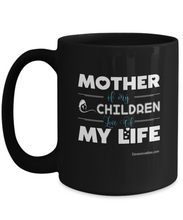 Load image into Gallery viewer, Mother Of My Children, Love Of My Life black coffee mug Ceramic 11oz or 15oz Nice for women any ocassion.