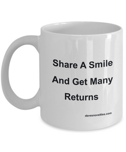 Share A Smile And Get Many Returns white ceramic mug 11oz or 15oz Great for any occasion.