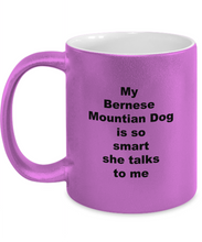 Load image into Gallery viewer, My Bernese Mountain dog is smart Metallic Coffee Mug, 11oz Three colors For him or her.
