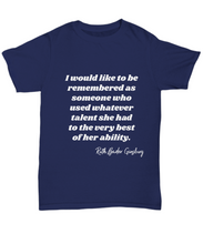 Load image into Gallery viewer, Ruth Baden Ginsburg RBG Remembered quote unisex tee shirt 7 colors all sizes