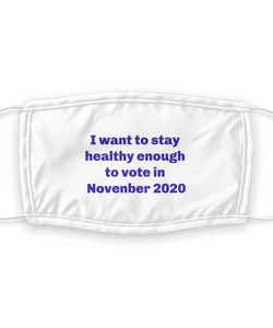 """I want to stay healthy enough to vote in November 2020 election"", face mask, blue letters, seven layers shipped with filter washable funny."