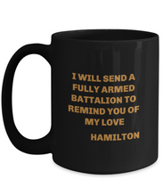 "Load image into Gallery viewer, Hamilton play coffee mug Black ""I shall send a fully armed battalion to remind you of my love"" 11oz or 15oz for Him or Her"