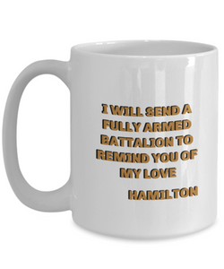 """I'll send a fully armed battalion to remind you of my love"" Hamilton coffee mug, Hamilton movie quote, gift for Hamilton lover, him, her."