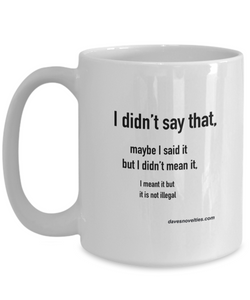 I Didn't Say That white coffee mug, Trump funny quote, gift for any occasion for him or her.