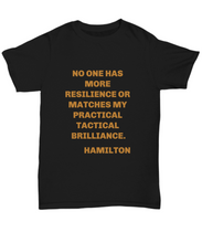 "Load image into Gallery viewer, ""No one has more resilience"" Hamilton play unisex black T-shirt all sizes limited edition"