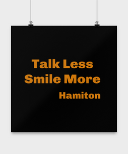 """Talk less, smile more"" Hamilton musical poster Limited Edition Four sizes available."