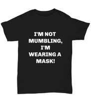Load image into Gallery viewer, I'm not mumbling I'm wearing a face mask shirt, mask tee shirt, Black, all sizes, face mask t-shirt.