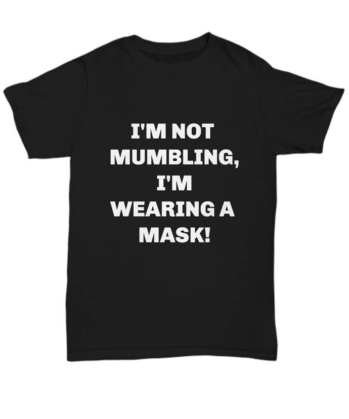 I'm not mumbling I'm wearing a face mask shirt, mask tee shirt, Black, all sizes, face mask t-shirt.