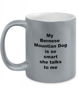My Bernese Mountain dog is smart Metallic Coffee Mug, 11oz Three colors For him or her.