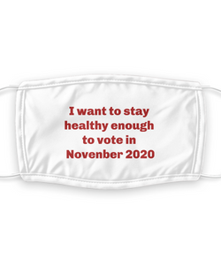 """I want to stay healthy enough to vote in November 2020 election"" Face mask, red letters, 7 layers with filter washable funny."