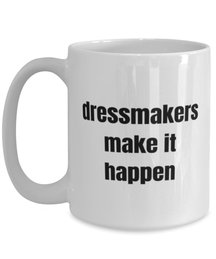 Dressmakers funny white coffee mug for women or men
