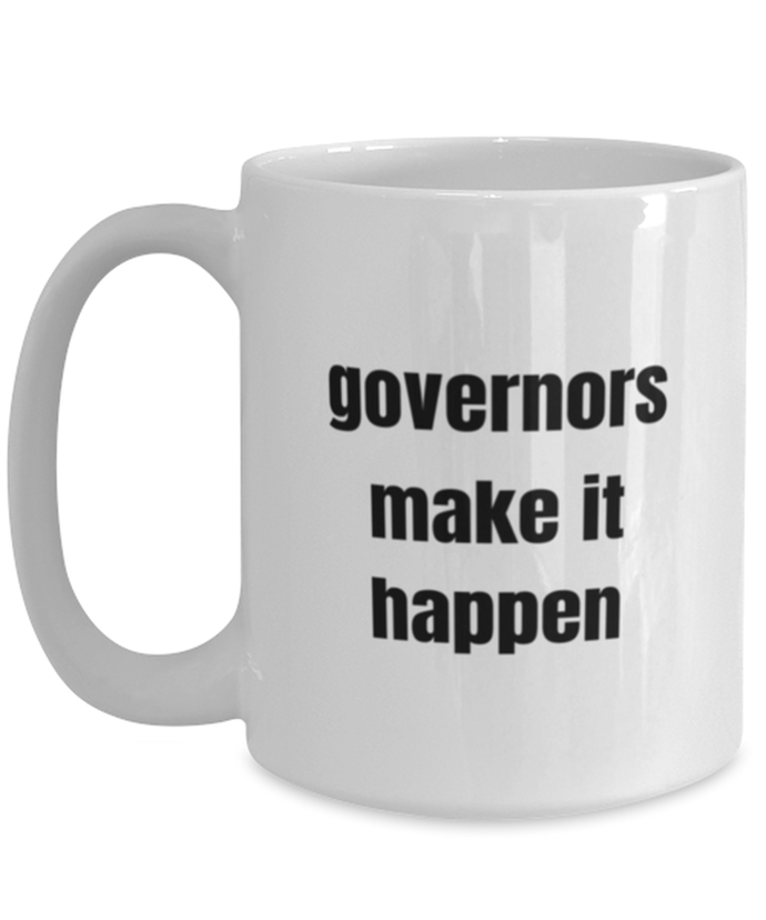 Governors funny white coffee mug for women or men