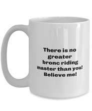 Load image into Gallery viewer, Greatest bronc riding master coffee mug cup for women or men