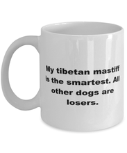 Load image into Gallery viewer, My Tibetan Mastiff is the smartest funny white coffee mug for women or men