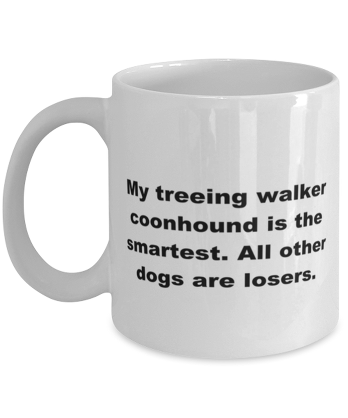 My Treeing Walker Coonhound is the smartest funny white coffee mug for women or men