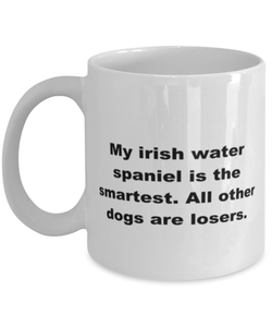 My Irish Water Spaniel is the smartest funny white coffee mug for women or men