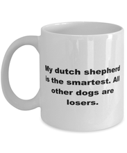 Load image into Gallery viewer, My Dutch Shepherd is the smartest funny white coffee mug for women or men