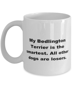 My Bedlington Terrier is the smartest funny white coffee mug for women or men