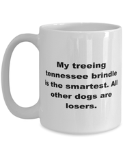 Load image into Gallery viewer, My Treeing Tennessee Brindle is the smartest funny white coffee mug for women or men