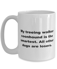 Load image into Gallery viewer, My Treeing Walker Coonhound is the smartest funny white coffee mug for women or men