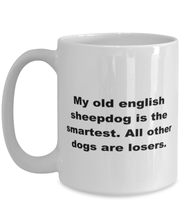 Load image into Gallery viewer, My Old English Sheepdog is the smartest funny white coffee mug for women or men
