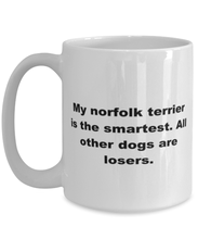 Load image into Gallery viewer, My Norfolk Terrier is the smartest funny white coffee mug for women or men