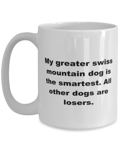 My Greater Swiss Mountain dog is the smartest funny white coffee mug for women or men