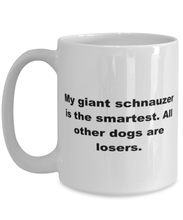 Load image into Gallery viewer, My Giant Schnauzer is the smartest funny white coffee mug for women or men