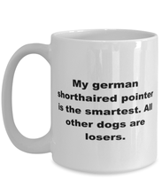 Load image into Gallery viewer, My German Shorthaired Pointer is the smartest funny white coffee mug for women or men