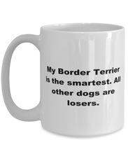 Load image into Gallery viewer, My Border Terrier is the smartest funny white coffee mug for women or men