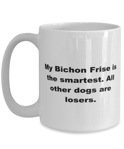 My Bichon Frise is the smartest funny white coffee mug for women or men