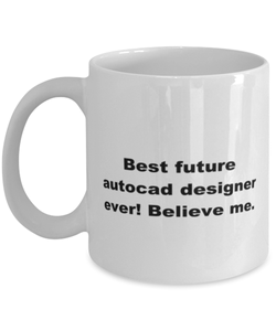 Best future AutoCAD designer ever, white coffee mug for women or men