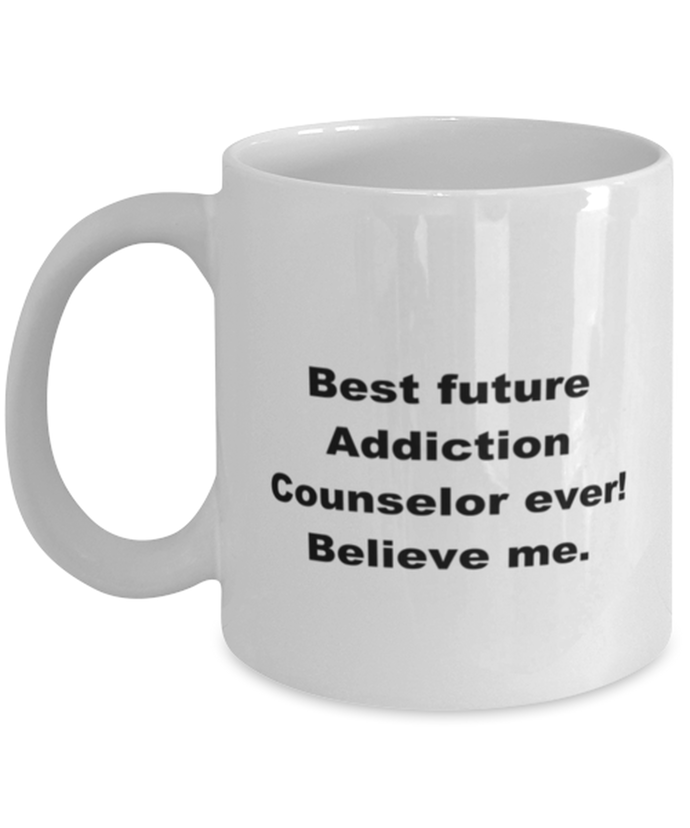 Best future Addiction Counselor ever, white coffee mug for women or men